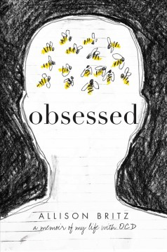 Obsessed : a memoir of my life with OCD / Allison Britz.
