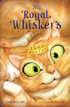His Royal Whiskers /  Sam Gayton ; illustrated by Sydney Hanson. - Sam Gayton ; illustrated by Sydney Hanson.