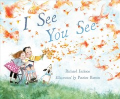 I see you see /  Richard Jackson ; illustrated by Patrice Barton. - Richard Jackson ; illustrated by Patrice Barton.