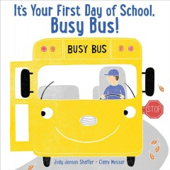 It's your first day of school, Busy Bus! /  written by Jody Jensen Shaffer ; illustrated by Claire Messer. - written by Jody Jensen Shaffer ; illustrated by Claire Messer.