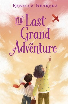 The last grand adventure /  by Rebecca Behrens. - by Rebecca Behrens.