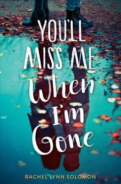 You'll miss me when I'm gone /  by Rachel Lynn Solomon. - by Rachel Lynn Solomon.
