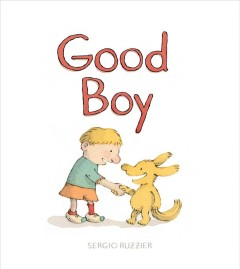 Good boy /  by Sergio Ruzzier. - by Sergio Ruzzier.
