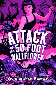 Attack of the 50-foot wallflower /  Christian McKay Heidicker. - Christian McKay Heidicker.