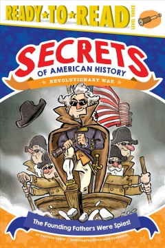 The Founding Fathers Were Spies! : Revolutionary War