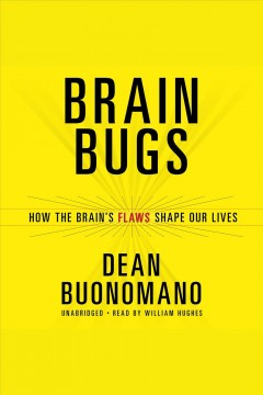 Brain bugs : how the brain's flaws shape our lives / Dean Buonomano.