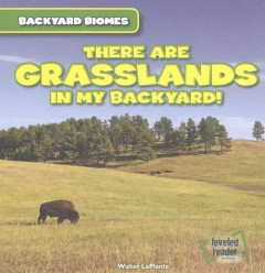 There are grasslands in my backyard! /  Walter LaPlante.
