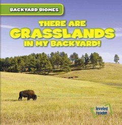 There are grasslands in my backyard! /  Walter LaPlante. - Walter LaPlante.