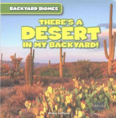 There's a desert in my backyard! /  Walter LaPlante.