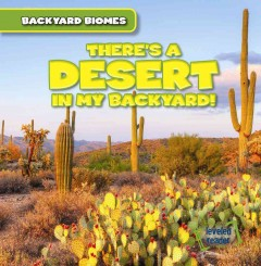 There's a desert in my backyard! /  Walter LaPlante. - Walter LaPlante.