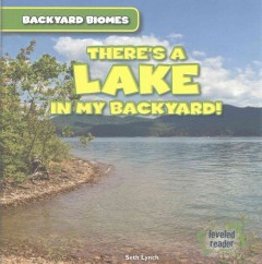 There's a lake in my backyard! /  Seth Lynch.