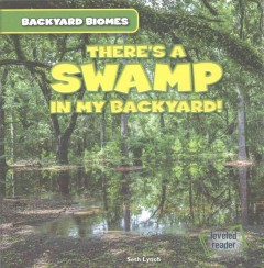 There's a swamp in my backyard! /  Seth Lynch.