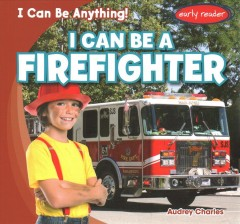 I can be a firefighter /  by Audrey Charles. - by Audrey Charles.