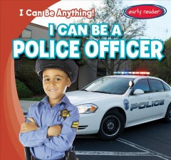 I can be a police officer /  by Audrey Charles. - by Audrey Charles.