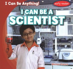 I can be a scientist /  by Michou Franco. - by Michou Franco.