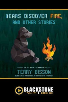 Bears discover fire, and other stories /  Terry Bisson.
