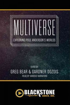 Multiverse : exploring Poul Anderson's worlds / edited by Greg Bear & Gardner Dozois.