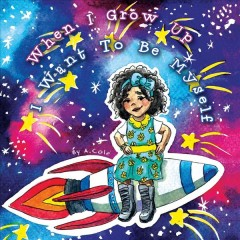 When I grow up, I want to be myself /  written by A. Cole ; illustrated by Lea Embeli.