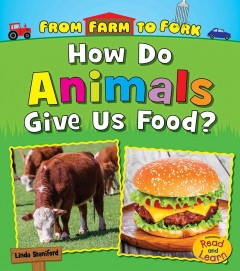 How do animals give us food? /  Linda Staniford. - Linda Staniford.