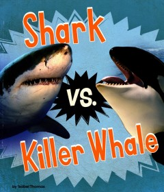 Shark vs. killer whale /  Isabel Thomas. - Isabel Thomas.