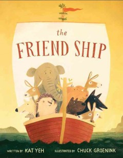 The Friend Ship /  written by Kat Yeh ; illustrated by Chuck Groenink. - written by Kat Yeh ; illustrated by Chuck Groenink.