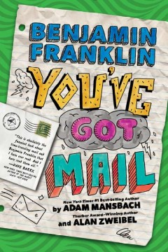 Benjamin Franklin : you've got mail / Adam Mansbach & Alan Zweibel. - Adam Mansbach & Alan Zweibel.