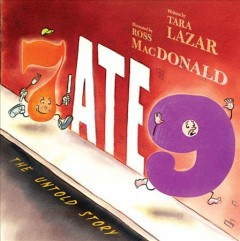 7 ate 9 : the untold story / written by Tara Lazar ; illustrated by Ross MacDonald. - written by Tara Lazar ; illustrated by Ross MacDonald.