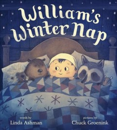 William's winter nap /  by Linda Ashman ; illustrated by Chuck Groenink.