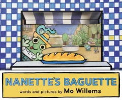 Nanette's baguette /  words and pictures by Mo Willems. - words and pictures by Mo Willems.