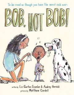 Bob, not Bob! /  by Liz Garton Scanlon and Audrey Vernick ; illustrated by Matthew Cordell.