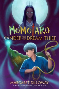 Xander and the dream thief /  Margaret Dilloway ; with illustrations by Choong Yoon.
