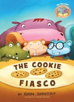 The cookie fiasco /  by Dan Santat. - by Dan Santat.