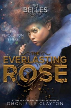 The everlasting rose /  Dhonielle Clayton.