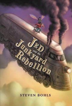 Jed and the junkyard rebellion /  Steven Bohls. - Steven Bohls.