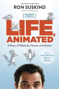 Life, animated : a story of sidekicks, heroes, and autism / Ron Suskind, winner of the Pulitzer Prize. - Ron Suskind, winner of the Pulitzer Prize.