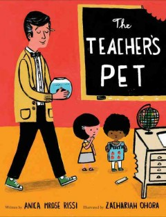 The teacher's pet /  written by Anica Mrose Rissi ; illustrated by Zachariah Ohora. - written by Anica Mrose Rissi ; illustrated by Zachariah Ohora.
