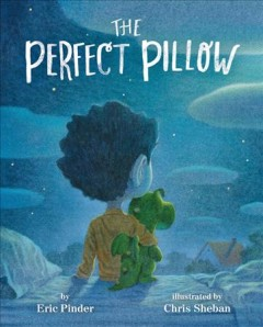The perfect pillow /  by Eric Pinder ; illustrated by Chris Sheban. - by Eric Pinder ; illustrated by Chris Sheban.