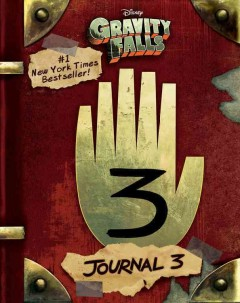 Gravity Falls Journal 3 /  written by Alex Hirsch and Rob Renzetti ; illustrated by Andy Gonsalves and Stephanie Ramirez.