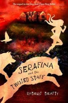 Serafina and the Twisted Staff /  Robert Beatty. - Robert Beatty.