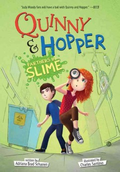 Quinny & Hopper : partners in slime / Adriana Brad Schanen ; illustrated by Charles Santoso. - Adriana Brad Schanen ; illustrated by Charles Santoso.