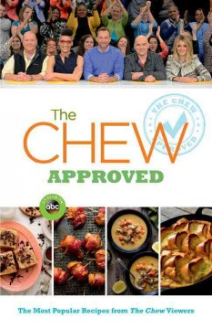 The Chew approved : the most popular recipes from The Chew viewers / edited by Ashley Archer.