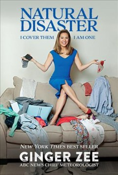 Natural disaster : I cover them, I am one / Ginger Zee.