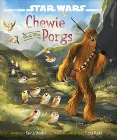 Chewie and the porgs /  written by Kevin Shinick ; illustrated by Fiona Hsieh. - written by Kevin Shinick ; illustrated by Fiona Hsieh.