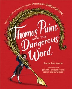 Thomas Paine and the dangerous word /  by Sarah Jane Marsh ; illustrated by Edwin Fotheringham. - by Sarah Jane Marsh ; illustrated by Edwin Fotheringham.