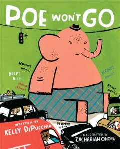 Poe won't go /  written by Kelly DiPucchio ; illustrated by Zachariah OHora. - written by Kelly DiPucchio ; illustrated by Zachariah OHora.