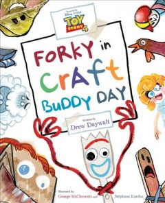 Forky in Craft Buddy Day /  written by Drew Daywalt ; illustrated by George McClements and Stéphane Kardos.