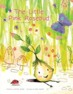 The little pink rosebud /  Sara Cone Bryant ; retold by Jennifer Shand ; illustrated by Sally Garland.