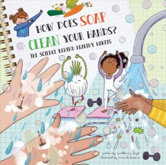 How does soap clean your hands? : the science behind healthy habits / written by Madeline J. Hayes ; illustrated by Srimalie Bassani.