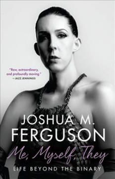 Me, myself, they : life beyond the binary / Joshua M. Ferguson.