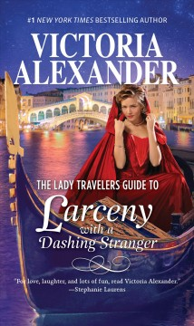 The Lady Travelers guide to larceny with a dashing stranger /  Victoria Alexander.